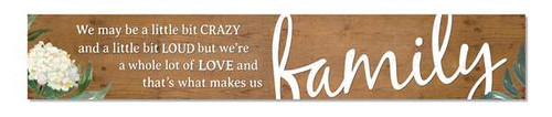 Outdoor Sign - We may be a little bit crazy and a little bit loud but we're a whole lot of love and that's what makes us family - 8x47 Horizontal