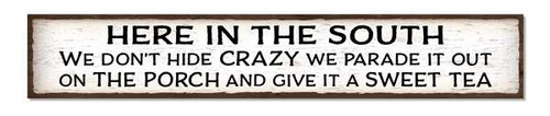Outdoor Sign - Here in the South we don't hide crazy we parade it out on the porch and give it a sweet tea - 8x47 Horizontal