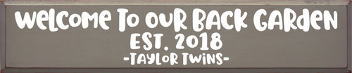 10x48 Anchor Gray board with White text Welcome To Our Back Garden Est. 2018 Taylor Twins
