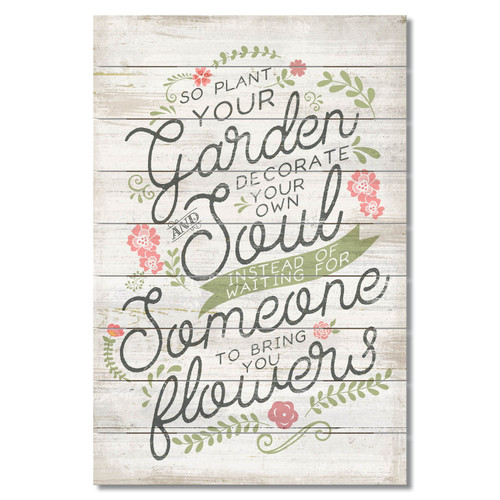 So Plant Your Garden And Decorate Your Own Soul Instead Of Waiting For Someone To Bring You Flowers Wood Palette Sign