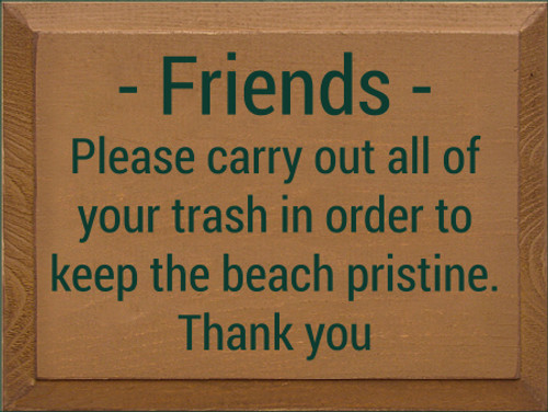 9x12 Toffee board with Dark Green text  Friends Please carry out all of your trash in order to keep the beach pristine. Thank you