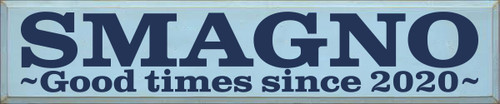 10x48 Baby Blue board with Navy Blue text  SMAGNO Good times since 2020