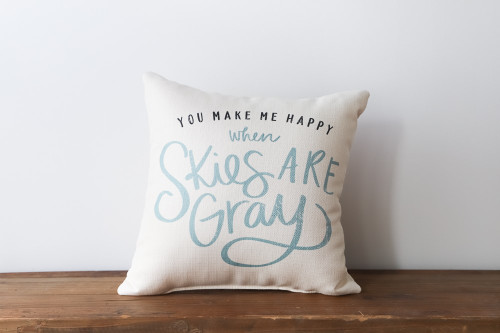 You Make Me Happy When Skies Are Gray Square Pillow
