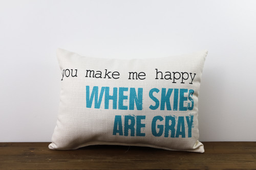 You Make Me Happy When Skies Are Gray Rectangle Pillow