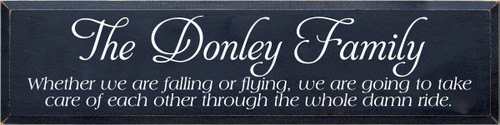 9x36 Navy Blue board with White text  The Donley Family Whether we are falling or flying, we are going to take care of each other through the whole damn ride.