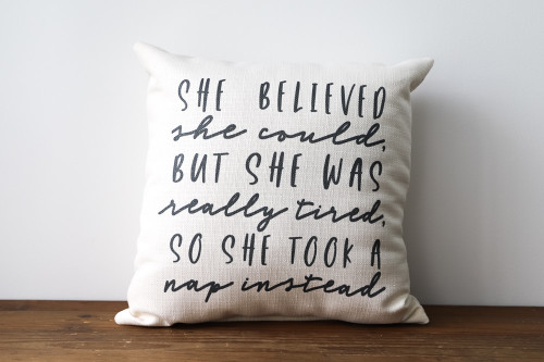 She Believed She Could But She Was Really Tired So She Took A Nap Square Pillow