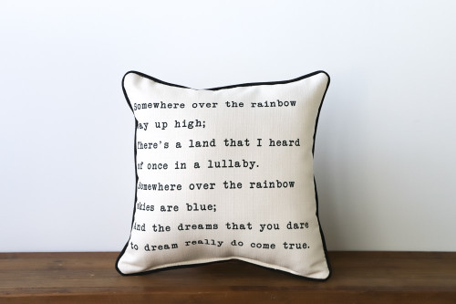 Somewhere over the rainbow way up high There's a land that I heard of once in a lullaby Somewhere over the rainbow skies are blue And the dreams that you dare to dream really do come true Square Pillow