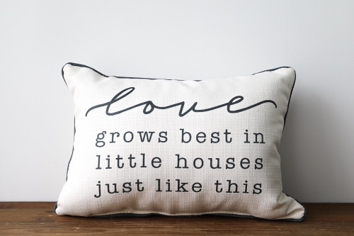 Love Grows Best In Little Houses Just Like This Rectangle Pillow