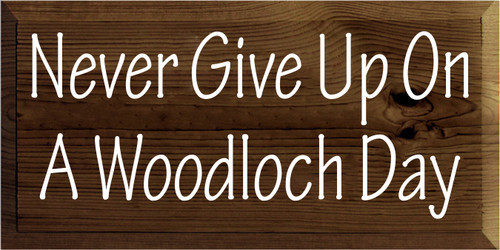 9x18 Walnut Stain board with White   Never Give Up On A Woodloch Day