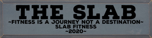 9x36 Slate board with Black text  THE SLAB ~FITNESS IS A JOURNEY NOT A DESTINATION~  SLAB FITNESS ~2020~