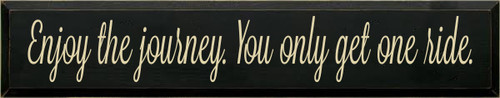 7x36 Black board with Cream text  Enjoy the journey. You only get one ride.