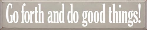 10x48 Putty board with White text  Go forth and do good things!