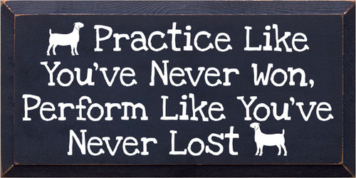 9x18 Navy Blue board with White text  Practice Like You've Never Won, Perform Like You've Never Lost