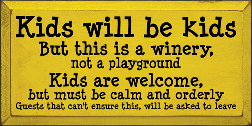 9x18 Sunflower board with Black text Kids will be kids But this is a winery, not a playground Kids are welcome, but must be calm and orderly Guests that can't ensure this, will be asked to leave