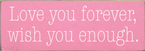 3.5x10 Pink board with White text  Love you forever, wish you enough.