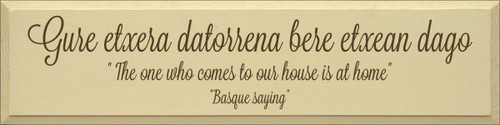"""9x36 Cream board with Brown text  Gure etxera datorrena bere etxean dago  """" The one who comes to our house is at home"""" """"Basque saying"""""""