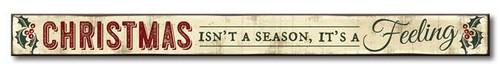 Christmas Isn't A Season, It's A Feeling - Wood Sign - 16in.