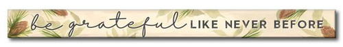 Be Grateful Like Never Before - Woodland Theme - Wood Sign - 16in.