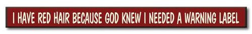 I Have Red Hair Because God Knew I Needed A Warning Label - Wood Sign - 16in.