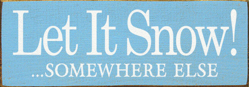 Let It Snow! ...Somewhere Else - Wood Sign 3.5x10