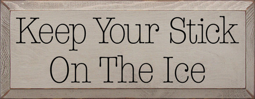 7x18 Putty board with Black text  Keep Your Stick On The Ice