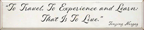 "10x48 White board with Black text  ""To Travel, To Experience and Learn: That Is To Live"". Tenzing Norgay"