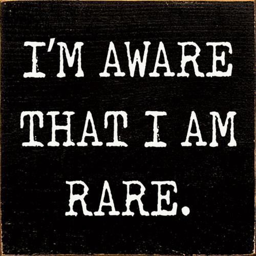 I'm Aware That I Am Rare. - Wood Sign 7x7