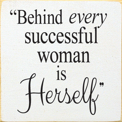 Behind Every Successful Woman Is Herself. - Wood Sign 7x7