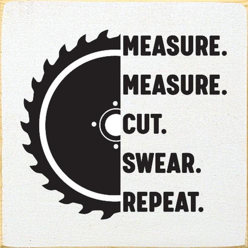 Measure. Measure. Cut. Swear. Repeat. - Wood Sign 7x7