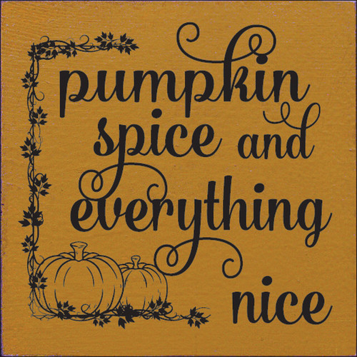 Pumpkin Spice And Everything Nice - Wood Sign 7x7