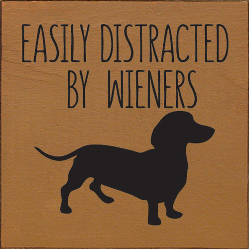 Easily Distracted By Wieners - With Dachshund - Wood Sign 7x7