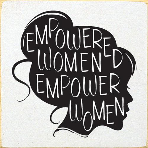 Empowered Women Empower Women - Wood Sign 7x7