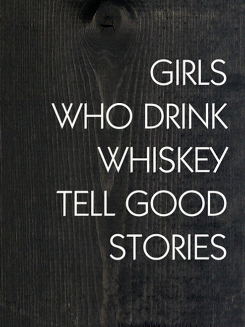 Girls Who Drink Whiskey Tell Good Stories - Wood Sign 9x12