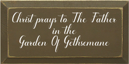 12x6 Brown board with White text  Christ prays to The Father in the Garden Of Gethsemane