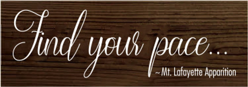 3.5x10 Walnut Stain board with White text  Find your pace...                    ~ Mt. Lafayette Apparition