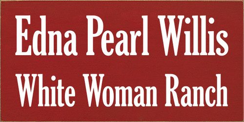 9x18 Red board with White text  Edna Pearl Willis White Woman Ranch