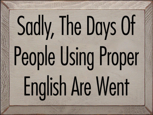 9x12 Putty board with Black text  Sadly, The Days Of People using Proper English Are Went