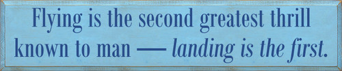 10x48 Light Blue board with Royal text  Flying is the second greatest thrill known to man — landing is the first.