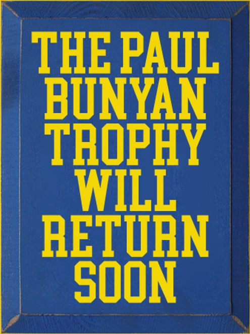 9x12 Royal board with Sunflower text  The Paul Bunyan Trophy will return soon