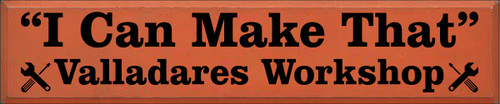 "10x48 Burnt Orange board with Black text  ""I Can Make That"" Valladares Workshop"