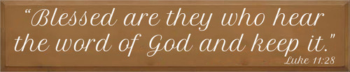 "10x48 Toffee board with White text  ""Blessed are they who hear the word of God and keep it.""  Luke 11:28"