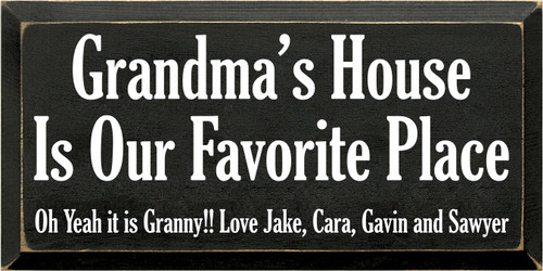 9x18 Black board with White text  Grandma's House Is Our Favorite Place  Oh Yeah it is Granny!! Love Jake, Cara, Gavin and sawyer