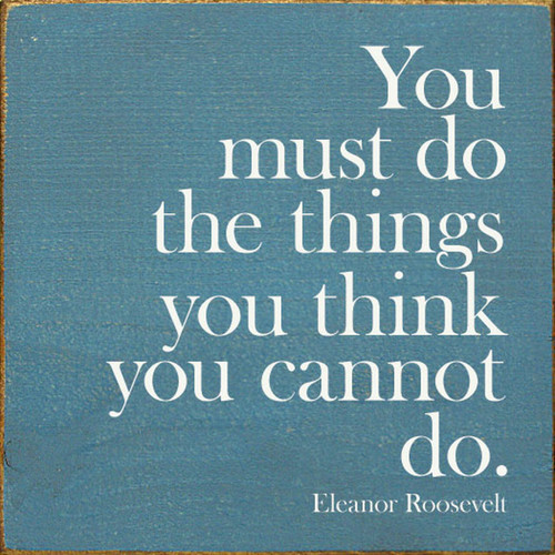 You Must Do The Things You Think You Cannot Do. - Wood Sign