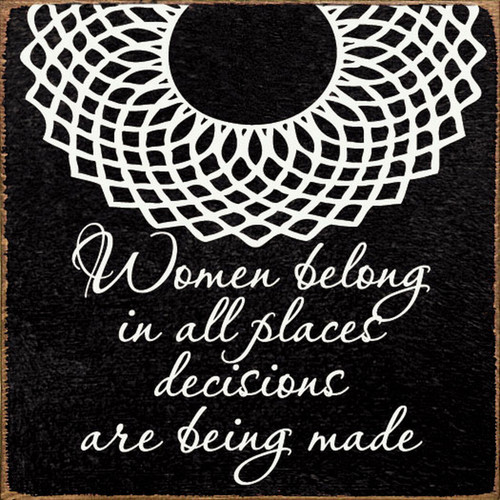 Women Belong In All Places Decisions Are Being Made. - Wood Sign 7x7
