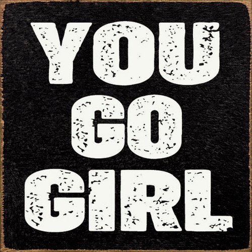 You Go Girl - Wood Sign 7x7