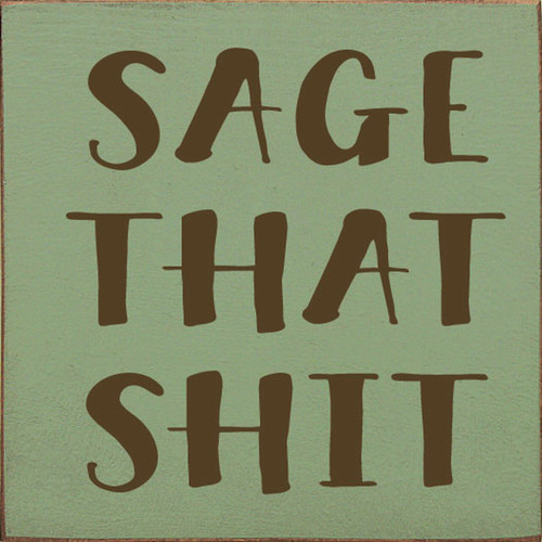 Sage That Shit - Wood Sign 7x7