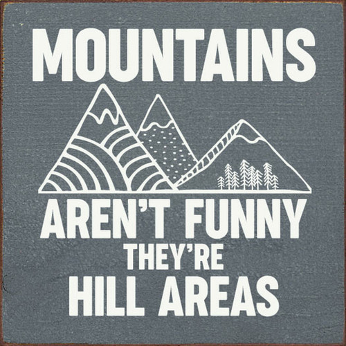 Mountains Aren't Funny, They're Hill Areas. - Wood Sign 7x7