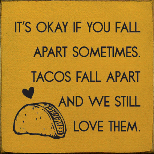 It's Okay If You Fall Apart Sometimes. Tacos Fall Apart And We Still Love Them - Wood Sign 7x7