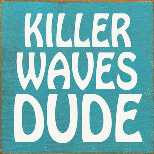 Killer Waves Dude - Wood Sign 7x7