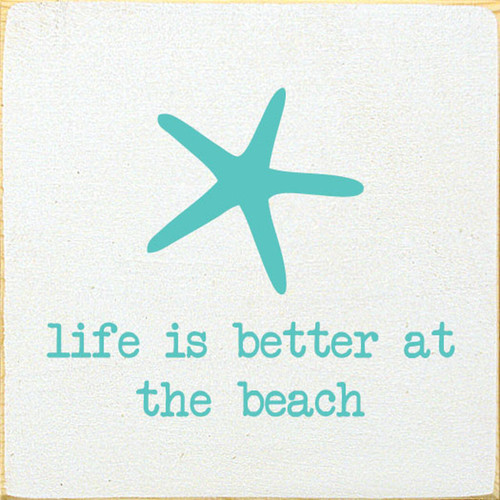 Life Is Better At The Beach - Wood Sign 7x7